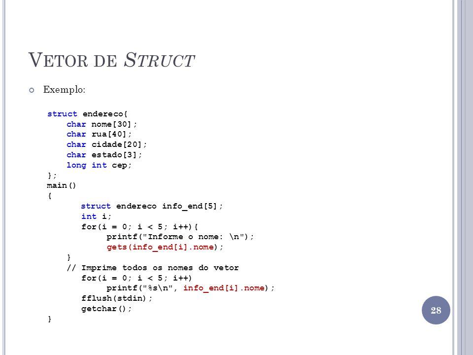 Vetor de Struct Exemplo: struct endereco{ char nome[30]; char rua[40];